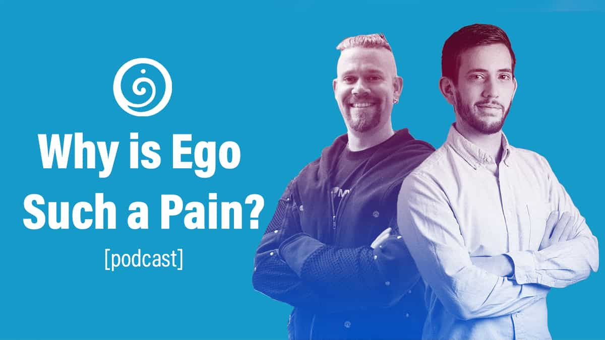 Why is Ego Such a Pain? | Podcast Dialogue ep.1